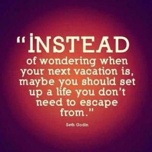 Seth Godin vacation life escape